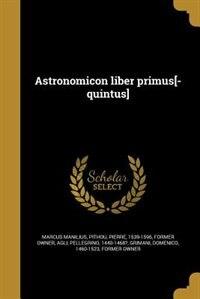 Astronomicon liber primus[-quintus] by Marcus Manilius
