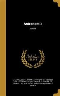 Astronomie; Tome 1 by Joseph Jérôme Le Français de Lalande
