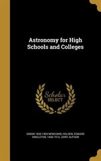 Astronomy for High Schools and Colleges by Simon 1835-1909 Newcomb