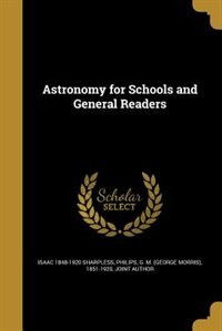 Astronomy for Schools and General Readers by Isaac 1848-1920 Sharpless