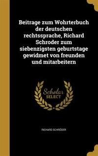 Beitra?ge zum Wo?hrterbuch der deutschen rechtssprache, Richard Schro?der zum siebenzigsten…