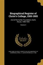 Biographical Register of Christ's College, 1505-1905: And of the Earlier Foundation, God's House…