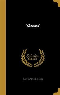 """""""Chosen"""" by Emily Fairbanks Goodell"""