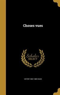 Choses vues by Victor 1802-1885 Hugo