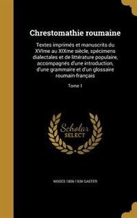 Chrestomathie roumaine: Textes imprimés et manuscrits du XVIme au XIXme siècle, spécimens dialectales et de littérature pop de Moses 1856-1939 Gaster