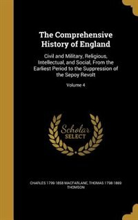 The Comprehensive History of England: Civil and Military, Religious, Intellectual, and Social, From the Earliest Period to the Suppressio by Charles 1799-1858 MacFarlane