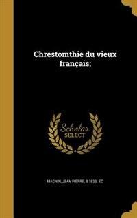 Chrestomthie du vieux français; by Jean Pierre b 1833  ed Magnin