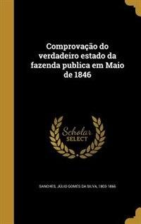 Comprovação do verdadeiro estado da fazenda publica em Maio de 1846 de Júlio Gomes da Silva 1803-186 Sanches