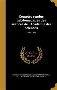 Comptes rendus hebdomadaires des séances de l'Académie des sciences; Tome t. 161 by Académie Des Sciences (france)