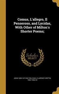 Comus, L'allegro, Il Penseroso, and Lycidas, With Other of Milton's Shorter Poems; de John 1608-1674 Milton