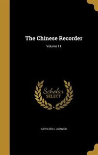 The Chinese Recorder; Volume 11 by Kathleen L Lodwick