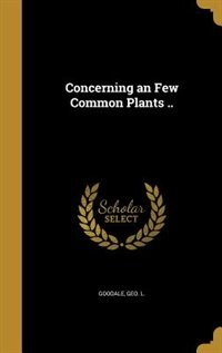 Concerning an Few Common Plants .. by Geo. L. Goodale