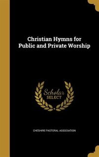 Christian Hymns for Public and Private Worship by Cheshire Pastoral Association