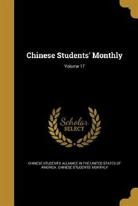 Chinese Students' Monthly; Volume 17 by Chinese Students' Alliance In The United