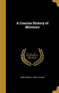 A Concise History of Missions by Edwin Munsell 1848-1919 Bliss