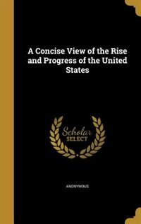 A Concise View of the Rise and Progress of the United States by Anonymous