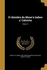 E?chinides du Muse?e indien a` Calcutta; Tome v 1 by R. (Rene?) 1860- Kohler