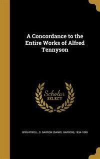 A Concordance to the Entire Works of Alfred Tennyson by D. Barron (Daniel Barron) 1 Brightwell