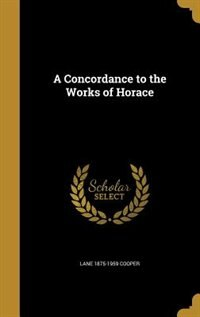 A Concordance to the Works of Horace by Lane 1875-1959 Cooper