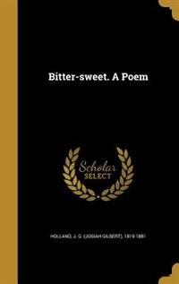 Bitter-sweet. A Poem by J. G. (Josiah Gilbert) 1819-18 Holland