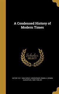 A Condensed History of Modern Times by Victor 1811-1894 Duruy