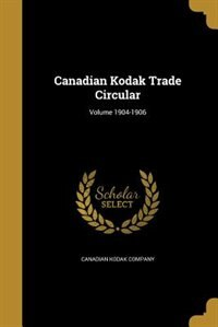 Canadian Kodak Trade Circular; Volume 1904-1906 by Canadian Kodak Company