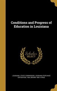 Conditions and Progress of Education in Louisiana by Louisiana p Louisiana. State commission