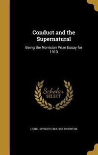 Conduct and the Supernatural: Being the Norrisian Prize Essay for 1913 de Lionel Spencer 1884-1961 Thornton