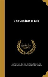 The Conduct of Life by Ralph Waldo 1803-1882 Emerson