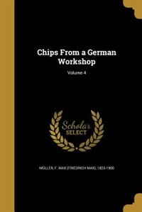 Chips From a German Workshop; Volume 4 by F. Max (Friedrich Max) 1823-19 Müller