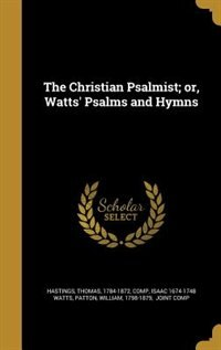 The Christian Psalmist; or, Watts' Psalms and Hymns de Thomas 1784-1872 comp Hastings