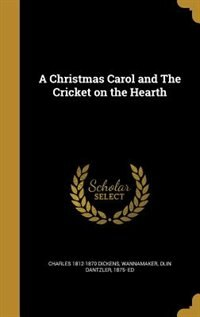 A Christmas Carol and The Cricket on the Hearth by Charles 1812-1870 Dickens