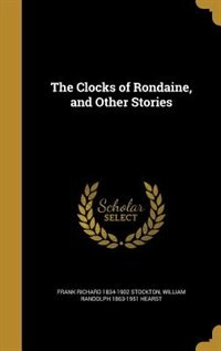 The Clocks of Rondaine, and Other Stories by Frank Richard 1834-1902 Stockton