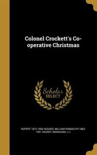 Colonel Crockett's Co-operative Christmas by Rupert 1872-1956 Hughes