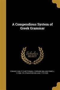 A Compendious System of Greek Grammar de Edward 1636-1713 Wettenhall