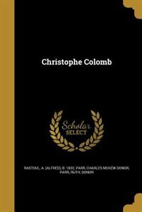 Christophe Colomb de A. (Alfred) b. 1832 Rastoul