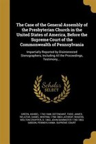 The Case of the General Assembly of the Presbyterian Church in the United States of America, Before…