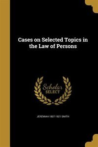 Cases on Selected Topics in the Law of Persons de Jeremiah 1837-1921 Smith