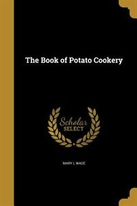 The Book of Potato Cookery by Mary L Wade