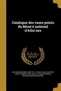 Catalogue des vases peints du Muse?e national d'Athe`nes by Maxime 1849-1917. Collignon
