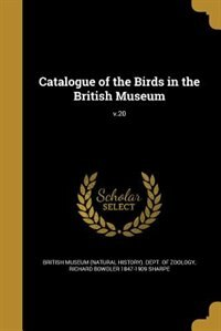 Catalogue of the Birds in the British Museum; v.20 by British Museum (natural History). Dept.