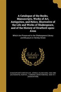 A Catalogue of the Books, Manuscripts, Works of Art, Antiquities, and Relics, Illustrative of the…