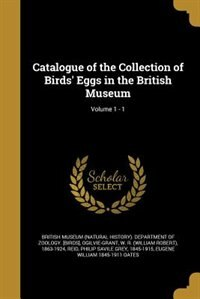 Catalogue of the Collection of Birds' Eggs in the British Museum; Volume 1 - 1