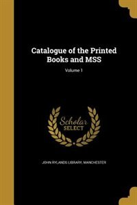 Catalogue of the Printed Books and MSS; Volume 1 by Manchester John Rylands Library