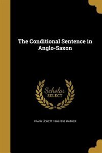 The Conditional Sentence in Anglo-Saxon by Frank Jewett 1868-1953 Mather