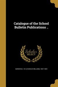 Catalogue of the School Bulletin Publications .. by C. W. (charles William) 1847-1 Bardeen