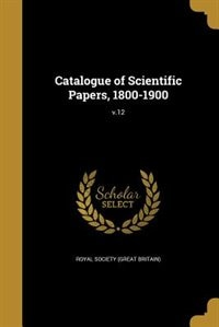 Catalogue of Scientific Papers, 1800-1900; v.12 by Royal Society (great Britain)