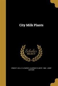 City Milk Plants by Ernest. Kelly