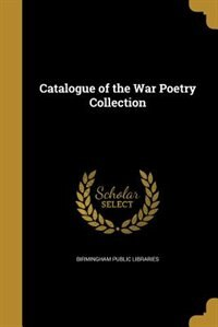 Catalogue of the War Poetry Collection by Birmingham Public Libraries