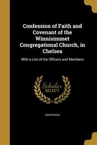 Confession of Faith and Covenant of the Winnisimmet Congregational Church, in Chelsea by Anonymous